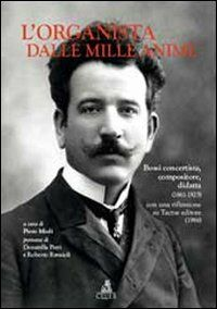 L' organista dalle mille anime. Bossi concertista, compositore, didatta (1861-1925) con una riflessione su Tactus editore (1986)