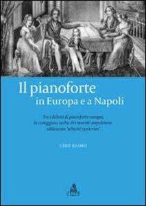 Il pianoforte in Europa e a Napoli. Tra i didatti di pianoforte europei. La coraggiosa scelta dei maestri napoletani