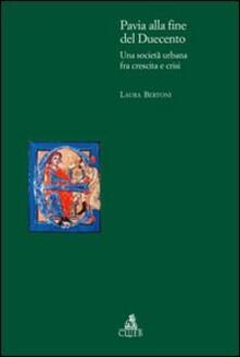 Pavia alla fine del Duecento. Una società urbana fra crescita e crisi - Laura Bertoni - copertina