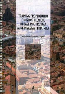 Training propedeutico e nozioni tecniche di base in chirurgia mini-invasiva pediatrica - Mario Lima,Tommaso Gargano - copertina