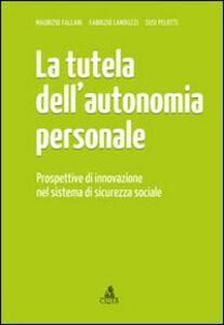 La tutela dell'autonomia personale. Prospettive di innovazione nel sistema di sicurezza sociale