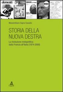 Storia della nuova destra. La rivoluzione metapolitica dalla Francia all'Italia (1974-2000)