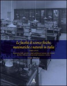 Le facoltà di scienze fisiche matematiche e naturali in Italia (1860-1915). Repertorio delle cattedre e degli stabilimenti...