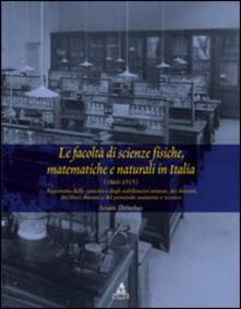 Le facoltà di scienze fisiche matematiche e naturali in Italia (1860-1915). Repertorio delle cattedre e degli stabilimenti... - Ariane Droescher - copertina