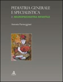 Pediatria generale e specialistica. Vol. 2: Neuropsichiatria infantile. - Antonia Parmeggiani - copertina
