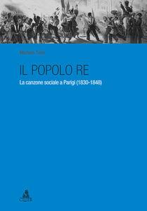 Il popolo re. La canzone sociale a Parigi (1830-1848)