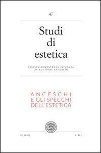 Studi di estetica. Vol. 47: Anceschi e gli specchi dell'estetica. Per il centenario della nascita di Luciano Ancheschi (1911-1995).