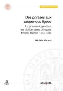 Des phrases aux séquences figées. La phraséologie dans les dictionnaires bilingues franco-italiens (1584-1900) - Michela Murano - copertina
