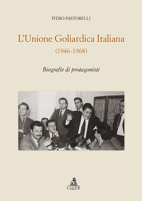L' unione goliardica italiana 1946-1968. Biografie di protagonisti