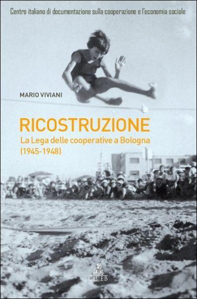 La ricostruzione. La lega delle cooperative a Bologna 1945-1948