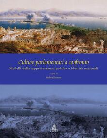 Culture parlamentari a confronto. Modelli della rappresentanza politica e identità nazionali. Ediz. italiana, inglese e spagnola - Andrea Romano - copertina