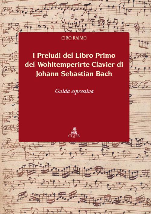I preludi del libro primo del Wohltemperirte Clavier di Johann Sebastian Bach. Guida espressiva