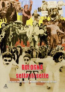Bologna settantasette. L'incontro impossibile. Il movimento, l'Università, la città