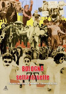 Bologna settantasette. L'incontro impossibile. Il movimento, l'Università, la città - Gian Paolo Brizzi,Paola Dessì,Daniela Negrini - copertina