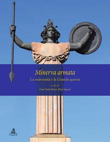 Minerva armata. Le università e la Grande Guerra - Gian Paolo Brizzi,Elisa Signori - copertina