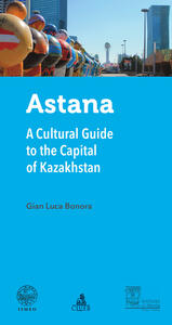 Astana. A cultural guide to the capital of Kazakhstan