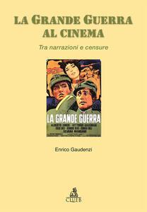 La grande guerra al cinema. Tra narrazioni e censure