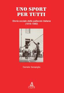 Uno sport per tutti. Storia sociale della pallavolo italiana (1918-1990) - Daniele Serapiglia - copertina