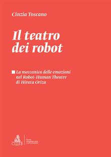 Il teatro dei robot. La meccanica delle emozioni nel Robot-Human Theatre di Hirata Oriza - Cinzia Toscano - copertina
