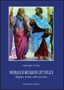Morale e ritardi cattolici. Ragione, istinto, etiche di turno