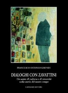 Dialoghi con Zavattini. Un uomo di cultura e di umanità nella storia del nostro tempo - Francesco A. Gisondi - copertina