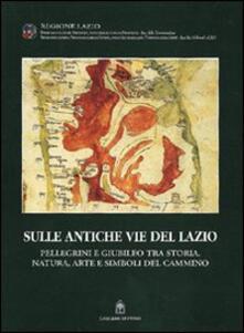 Sulle antiche vie del Lazio. Storia, natura, pellegrini in cammino - copertina