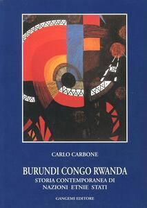 Burundi, Congo, Rwanda. Storia contemporanea di nazioni, etnie, Stati