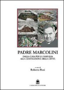 Padre Marcolini. Dalla casa per la famiglia alla costruzione della città