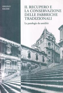 Il recupero e la conservazione delle fabbriche tradizionali. Le patologie da umidità - Angelo Salemi - copertina