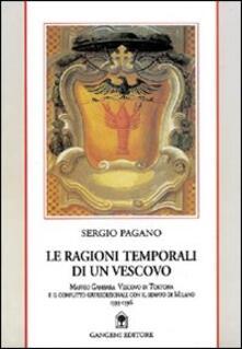 Le ragioni temporali di un vescovo. Maffeo Gambara vescovo di Tortona e il conflitto giurisdizionale con il Senato di Milano - Sergio M. Pagano - copertina