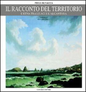 Foto Cover di Il racconto del territorio. L'Etna tra le Aci e l'Alcantara, Libro di Piera Busacca, edito da Gangemi
