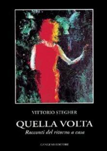 Quella volta. Racconti del ritorno a casa - Vittorio Stegher - copertina
