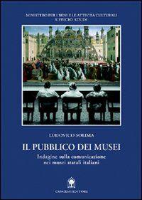 Il pubblico dei musei. Indagine sulla comunicazione nei musei statali italiani