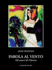 Parola al vento (gli amori di Clarissa) - Aldo Rizzello - copertina
