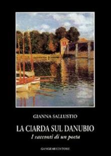 La ciarda sul Danubio. I racconti di un poeta - Gianna Sallustio - copertina