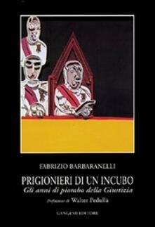 Prigionieri di un incubo. Gli anni di piombo della giustizia - Fabrizio Barbaranelli - copertina