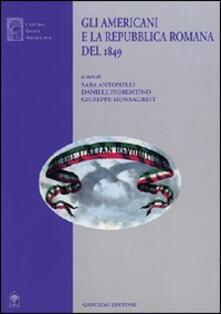 Gli americani e la Repubblica romana del 1849 - Sara Antonelli,Daniele Fiorentino,Giuseppe Monsagrati - copertina