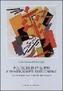 Politiche di sviluppo e pianificazione territoriale tra innovazione e prassi ordinaria - Carmelina Bevilacqua - copertina