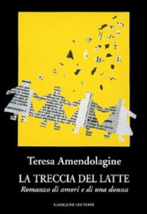 Foto Cover di La treccia del latte. Romanzo di amori e di una donna, Libro di Teresa Amendolagine, edito da Gangemi