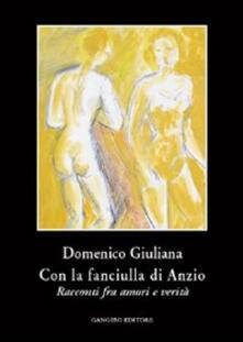 Con la fanciulla di Anzio. Racconti fra amori e verità - Domenico Giuliana - copertina