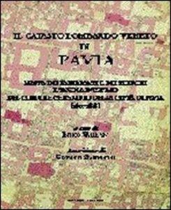 Il catasto lombardo veneto di Pavia. Mappa dei fabbricati e dei terreni e tavola d'estimo