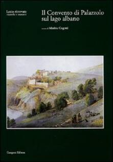 Il Convento di Palazzolo sul lago Albano. Con CD-ROM - Marina Cogotti - copertina
