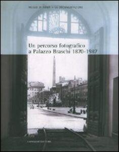 Un percorso fotografico a palazzo Braschi (1870-1987). Catalogo della mostra