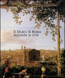 Il museo di Roma racconta la città. Catalogo della mostra - copertina