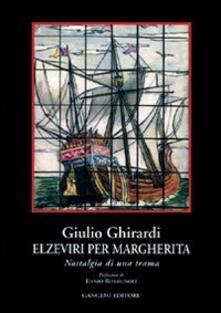Elzeviri per Margherita. Nostalgia di una trama - Giulio Ghirardi - copertina