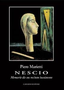Libro Nescio. Memorie da un recinto inesistente Piero Marietti