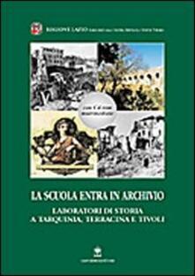 La scuola entra in archivio. Laboratori di storia a Tarquinia, Terracina e Tivoli. Con CD-ROM - copertina