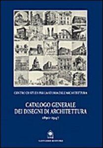 Catalogo generale dei disegni di architettura 1890-1947