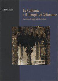 Le colonne e il tempio di Salomone. La storia, la leggenda, la fortuna