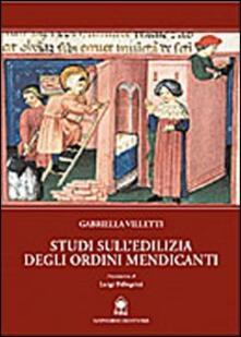 Studi sull'edilizia degli ordini mendicanti - Gabriella Villetti - copertina